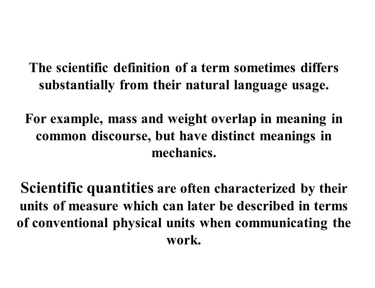 The scientific definition of a term sometimes differs substantially from their natural language usage.