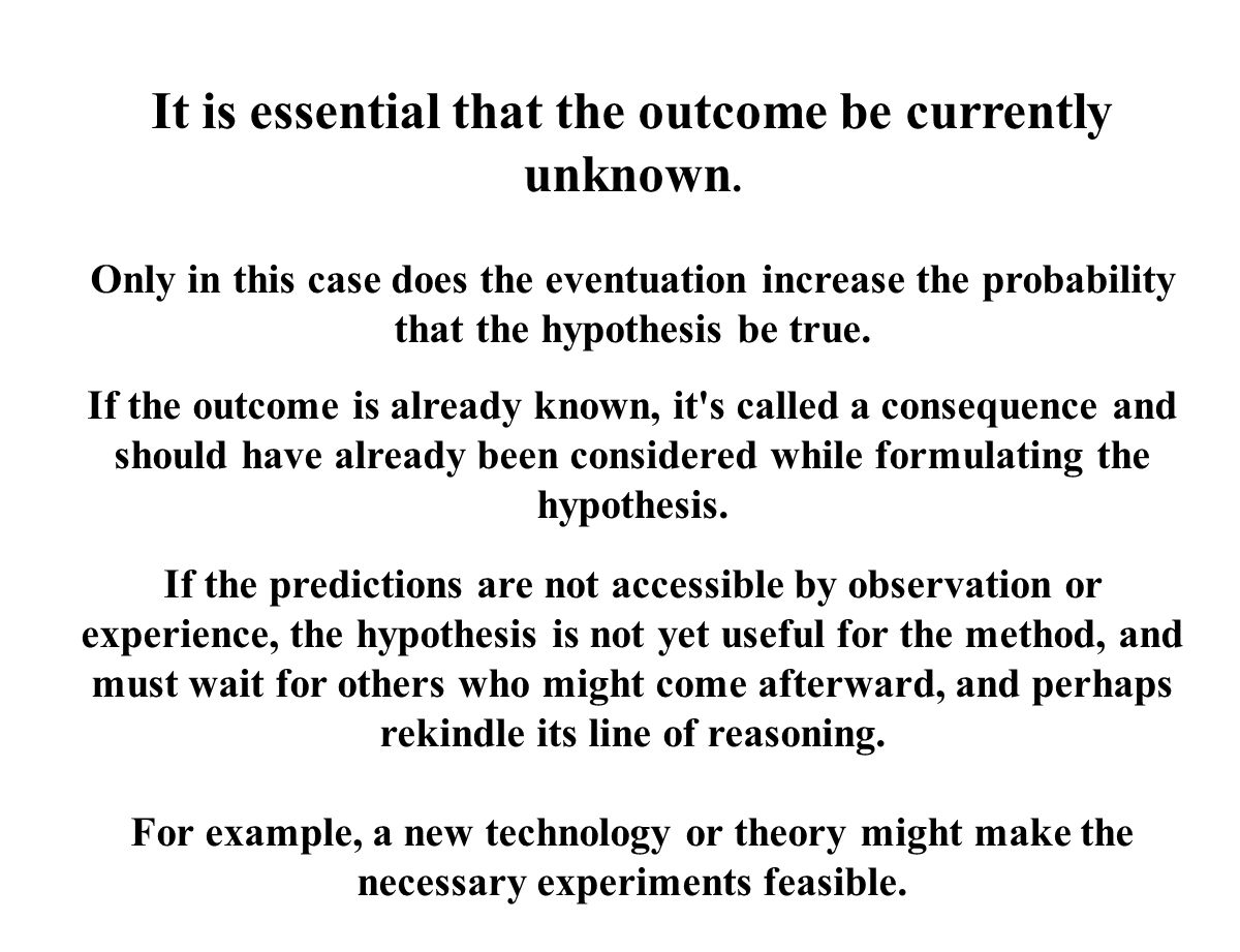 It is essential that the outcome be currently unknown. Only in this case does the eventuation increase the probability that the hypothesis be true. If