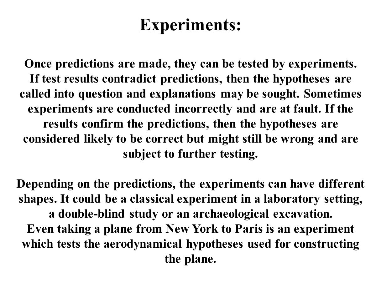 Experiments: Once predictions are made, they can be tested by experiments.