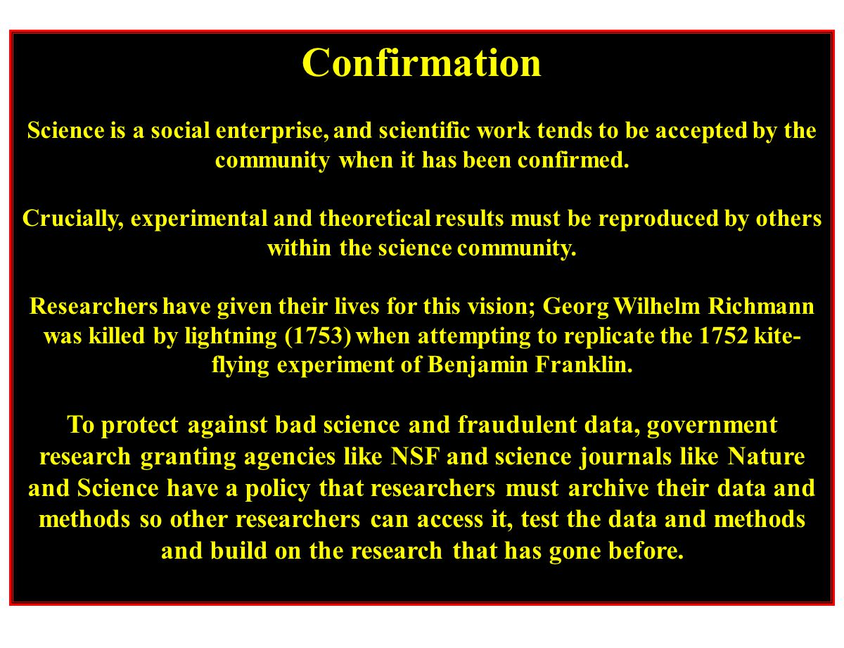 Confirmation Science is a social enterprise, and scientific work tends to be accepted by the community when it has been confirmed. Crucially, experime