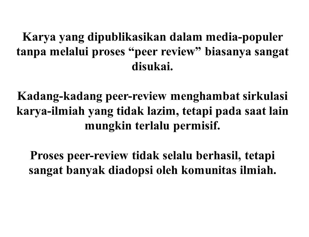 "Karya yang dipublikasikan dalam media-populer tanpa melalui proses ""peer review"" biasanya sangat disukai. Kadang-kadang peer-review menghambat sirkula"