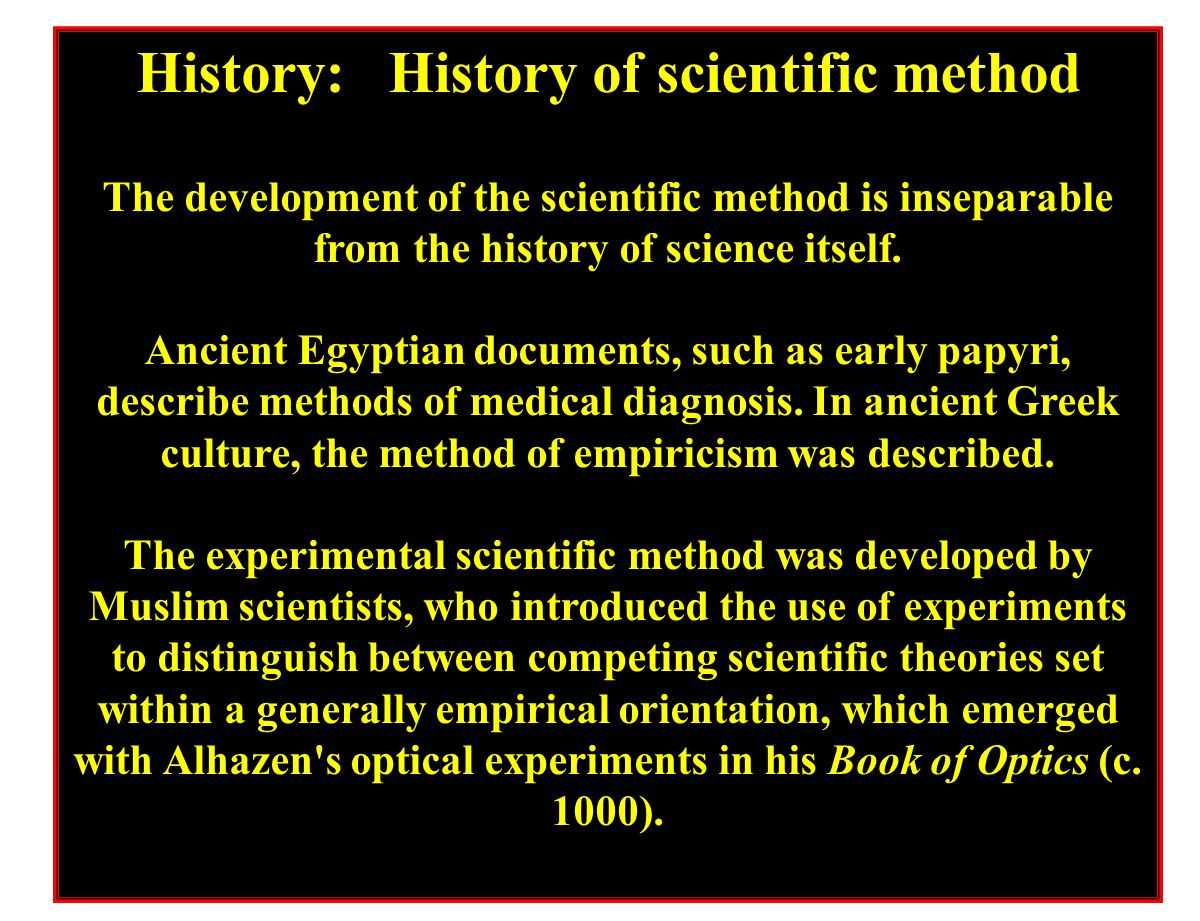 History: History of scientific method The development of the scientific method is inseparable from the history of science itself. Ancient Egyptian doc