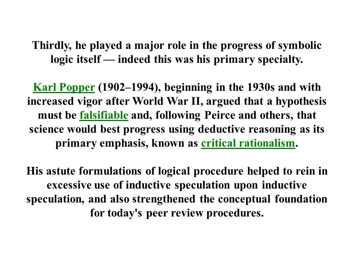 Thirdly, he played a major role in the progress of symbolic logic itself — indeed this was his primary specialty. Karl PopperKarl Popper (1902–1994),