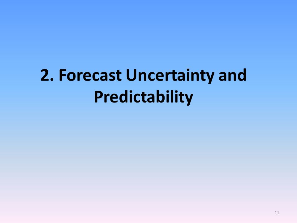 2. Forecast Uncertainty and Predictability 11
