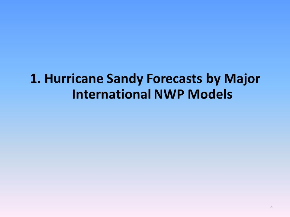 1. Hurricane Sandy Forecasts by Major International NWP Models 4