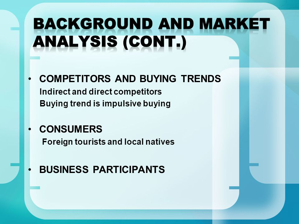 COMPETITORS AND BUYING TRENDS Indirect and direct competitors Buying trend is impulsive buying CONSUMERS Foreign tourists and local natives BUSINESS PARTICIPANTS