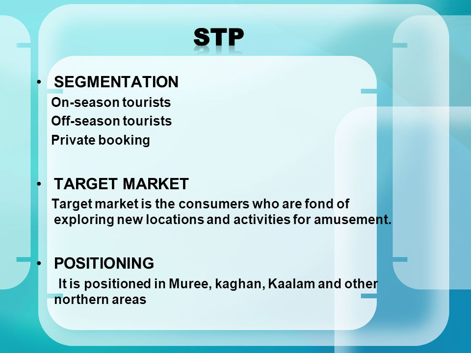 SEGMENTATION On-season tourists Off-season tourists Private booking TARGET MARKET Target market is the consumers who are fond of exploring new locations and activities for amusement.