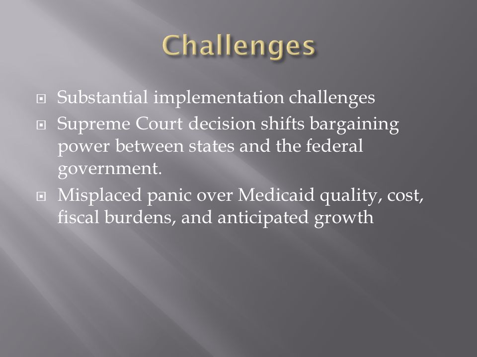  Substantial implementation challenges  Supreme Court decision shifts bargaining power between states and the federal government.