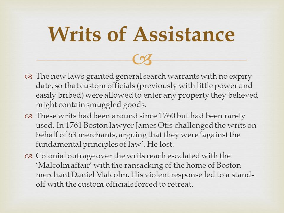   The new laws granted general search warrants with no expiry date, so that custom officials (previously with little power and easily bribed) were a