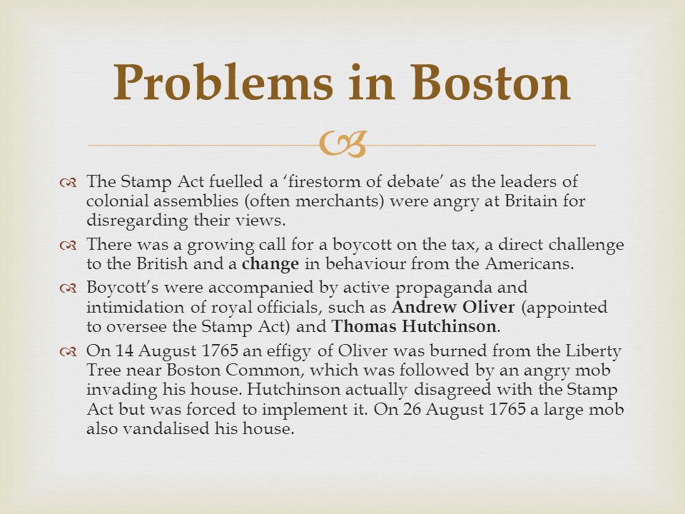   The Stamp Act fuelled a 'firestorm of debate' as the leaders of colonial assemblies (often merchants) were angry at Britain for disregarding their