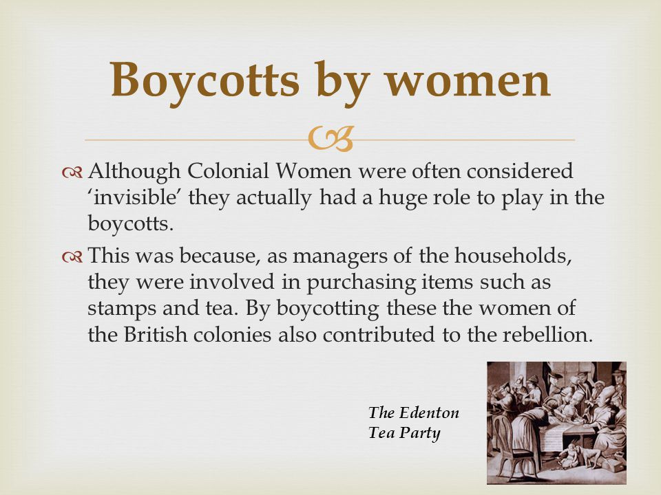   Although Colonial Women were often considered 'invisible' they actually had a huge role to play in the boycotts.