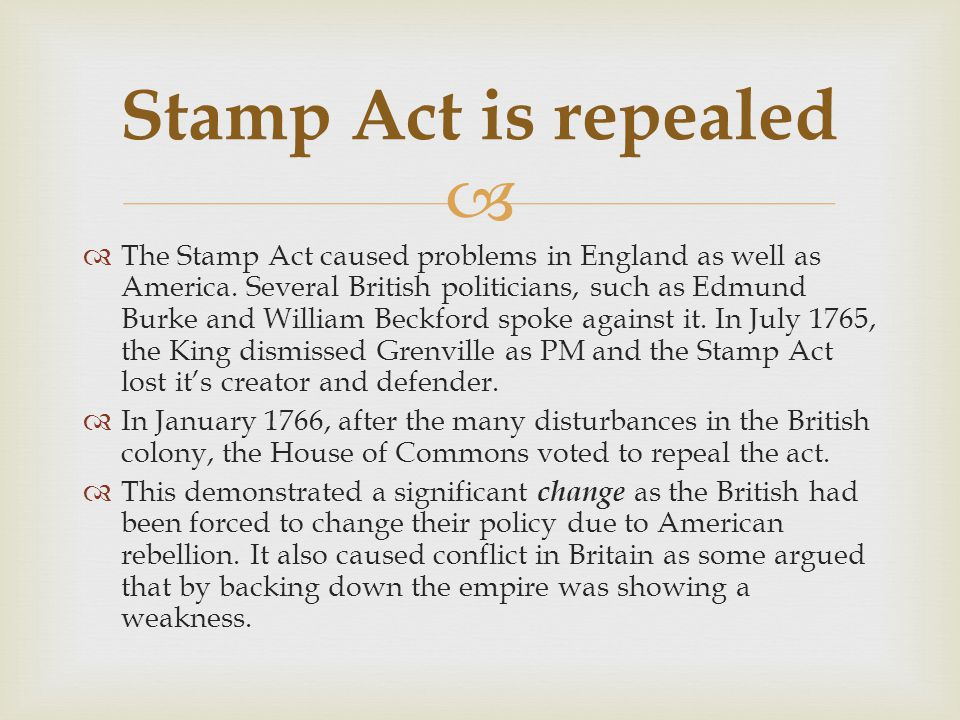  The Stamp Act caused problems in England as well as America. Several British politicians, such as Edmund Burke and William Beckford spoke against