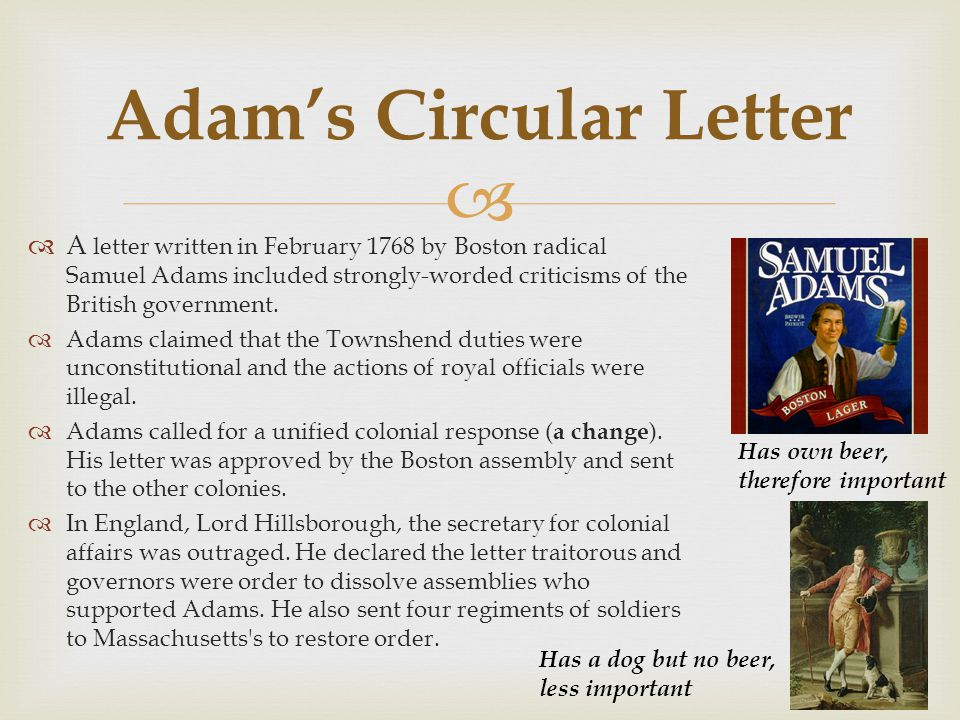   A letter written in February 1768 by Boston radical Samuel Adams included strongly-worded criticisms of the British government.  Adams claimed th