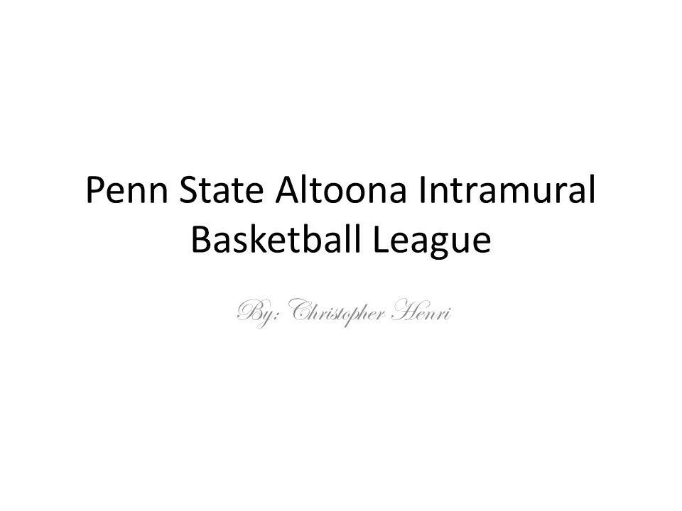 Penn State Altoona Intramural Basketball League By: Christopher Henri