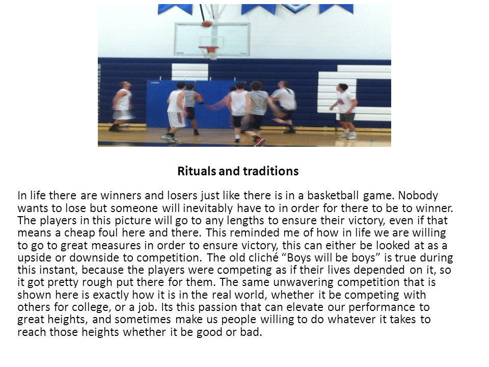 Rituals and traditions In life there are winners and losers just like there is in a basketball game.