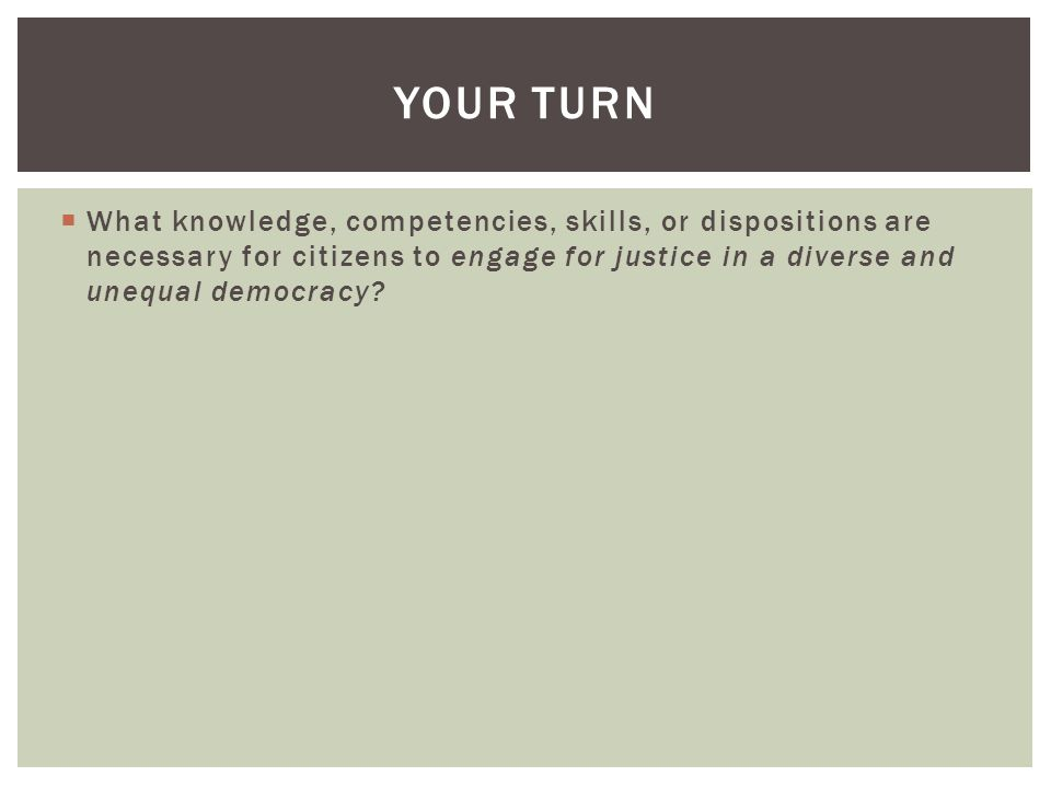  What knowledge, competencies, skills, or dispositions are necessary for citizens to engage for justice in a diverse and unequal democracy.