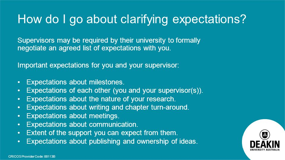 CRICOS Provider Code: 00113B How do I go about clarifying expectations? Supervisors may be required by their university to formally negotiate an agree