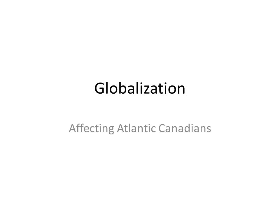 Globalization Affecting Atlantic Canadians