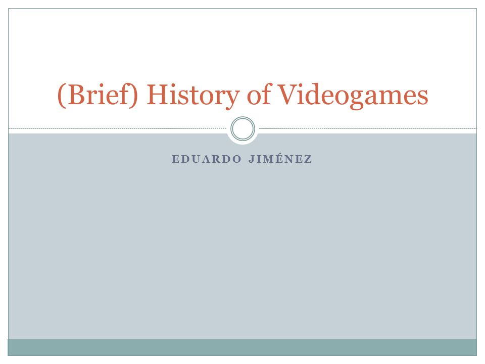 EDUARDO JIMÉNEZ (Brief) History of Videogames