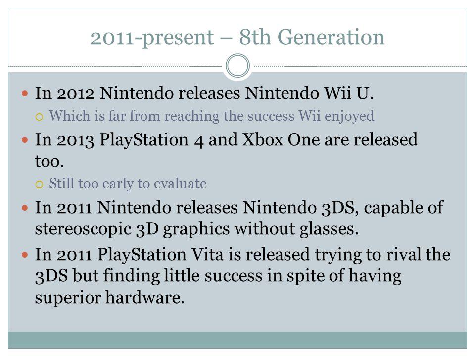 2011-present – 8th Generation In 2012 Nintendo releases Nintendo Wii U.