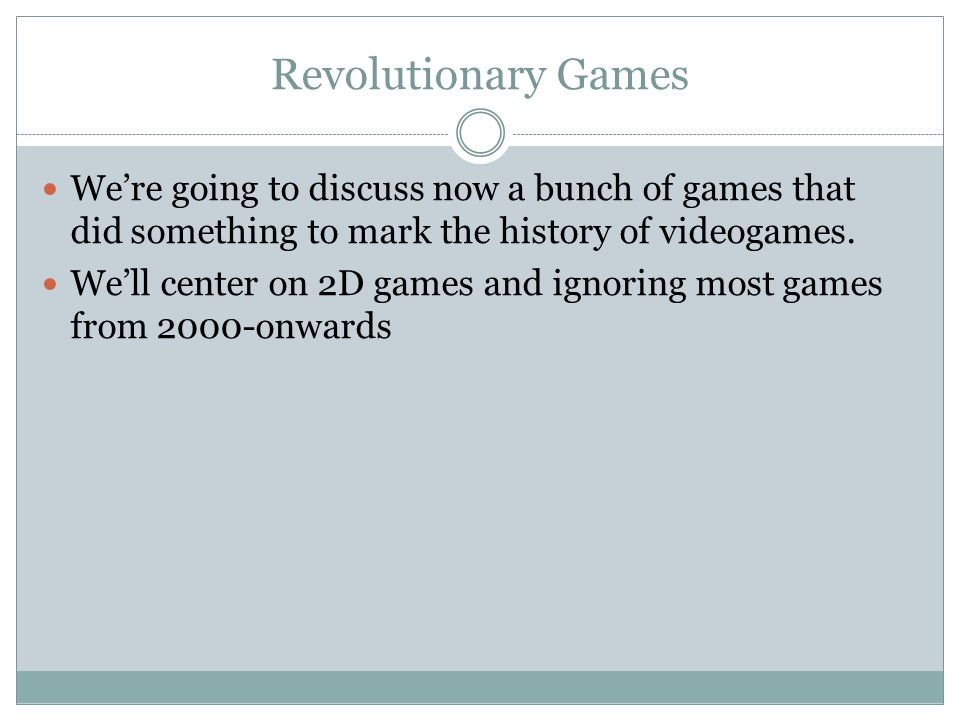 Revolutionary Games We're going to discuss now a bunch of games that did something to mark the history of videogames.