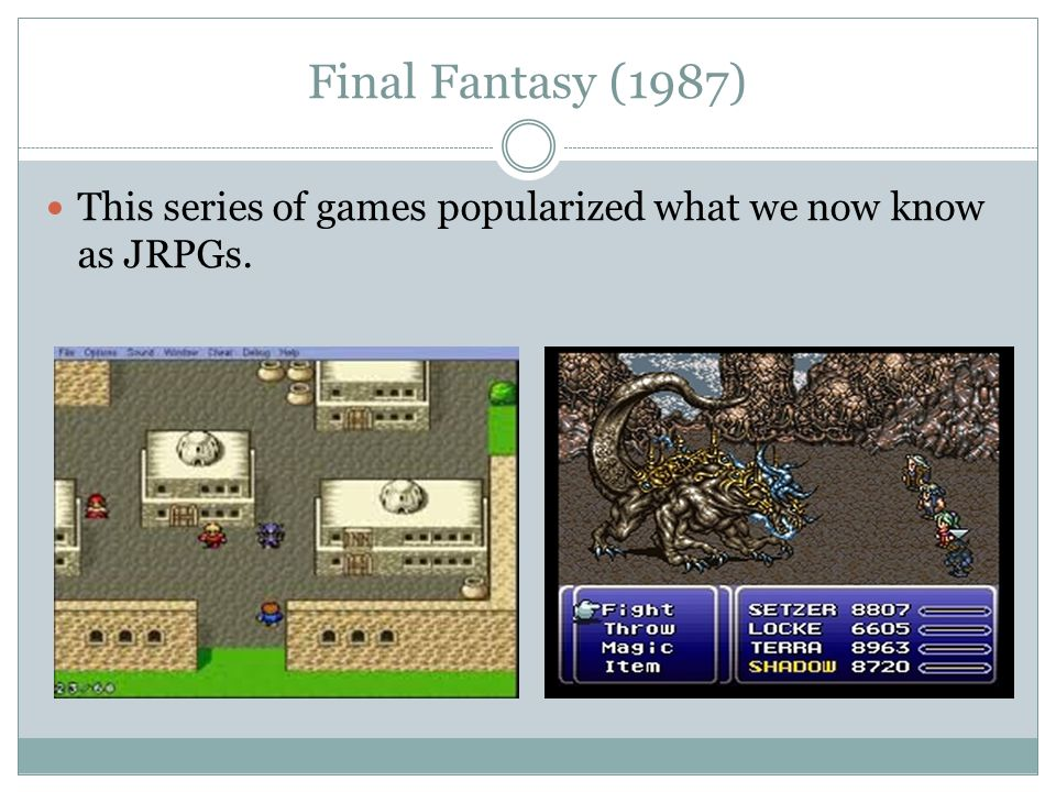 Final Fantasy (1987) This series of games popularized what we now know as JRPGs.