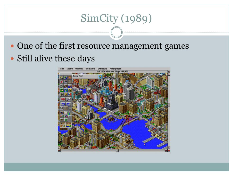 SimCity (1989) One of the first resource management games Still alive these days