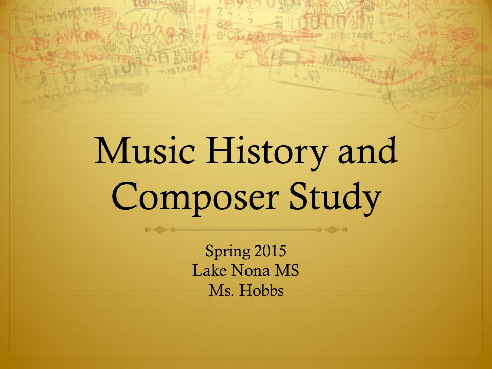Music History and Composer Study Spring 2015 Lake Nona MS Ms. Hobbs