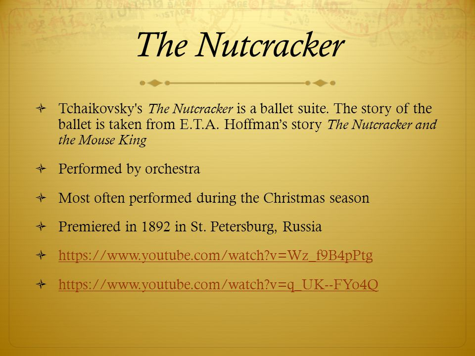 The Nutcracker  Tchaikovsky's The Nutcracker is a ballet suite. The story of the ballet is taken from E.T.A. Hoffman's story The Nutcracker and the M