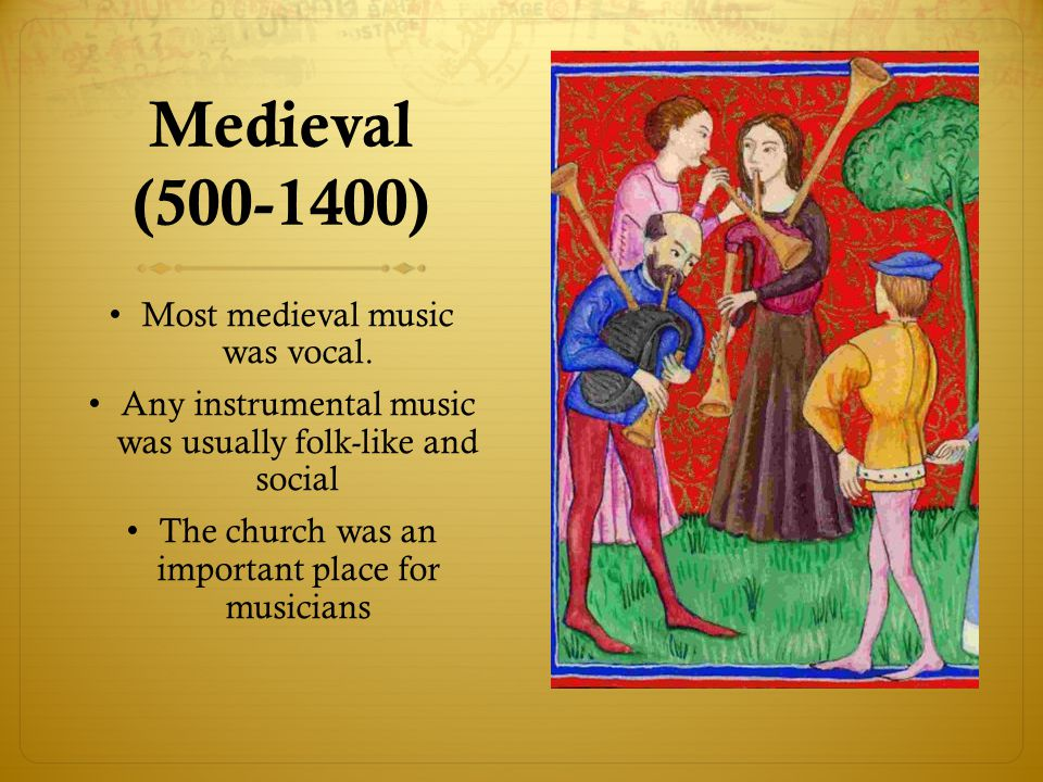 Medieval (500-1400) Most medieval music was vocal. Any instrumental music was usually folk-like and social The church was an important place for music