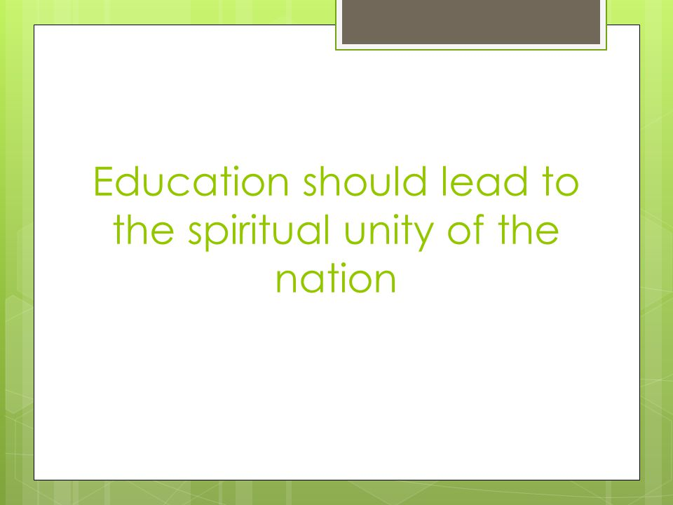 Education should lead to the spiritual unity of the nation