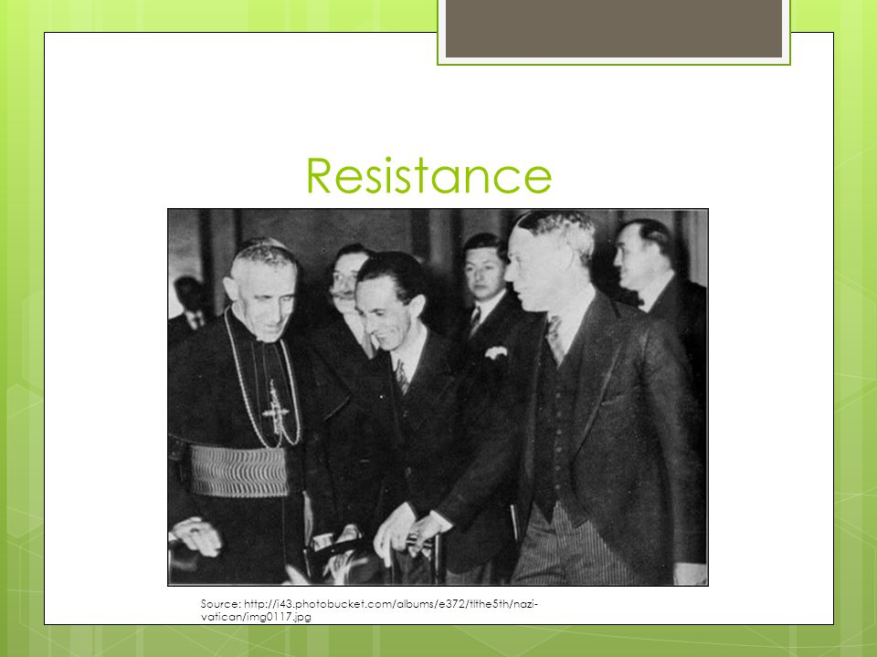 Resistance Source: http://i43.photobucket.com/albums/e372/tlthe5th/nazi- vatican/img0117.jpg
