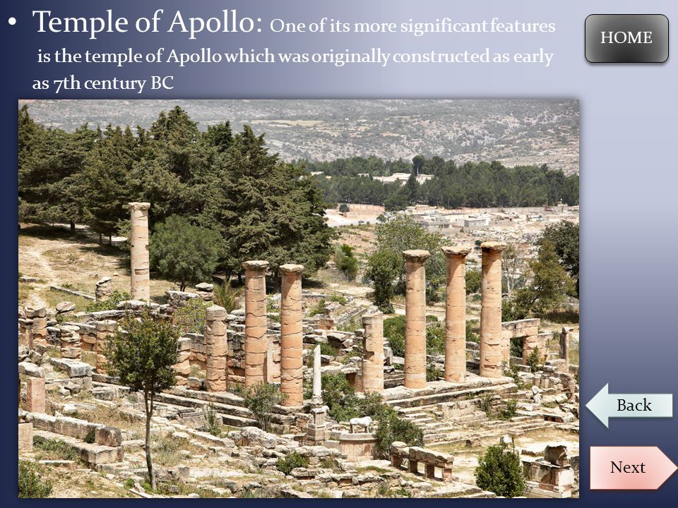 Temple of Apollo: One of its more significant features is the temple of Apollo which was originally constructed as early as 7th century BC HOME Next B