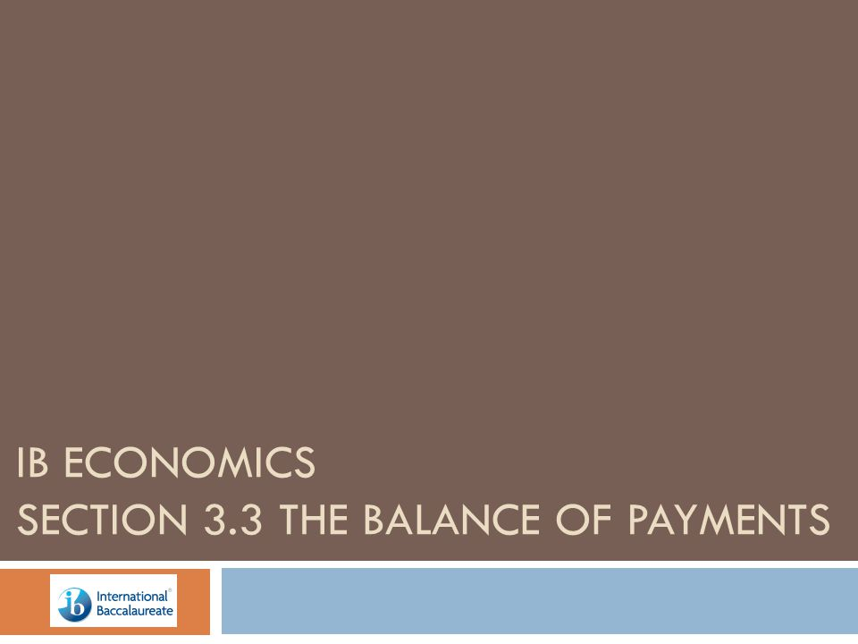 IB ECONOMICS SECTION 3.3 THE BALANCE OF PAYMENTS