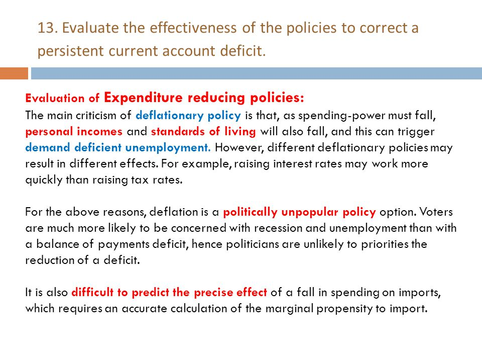 13. Evaluate the effectiveness of the policies to correct a persistent current account deficit. Evaluation of Expenditure reducing policies: The main