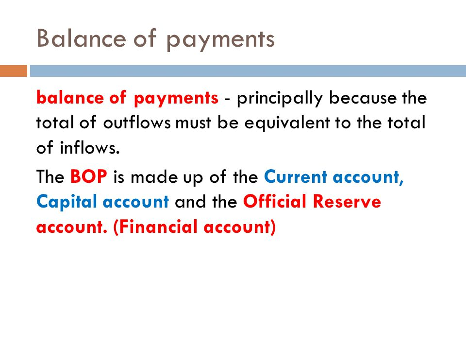 Balance of payments balance of payments - principally because the total of outflows must be equivalent to the total of inflows. The BOP is made up of