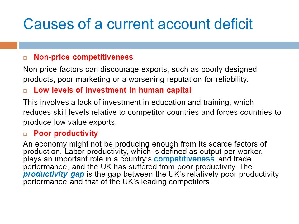 Causes of a current account deficit  Non-price competitiveness Non-price factors can discourage exports, such as poorly designed products, poor marke