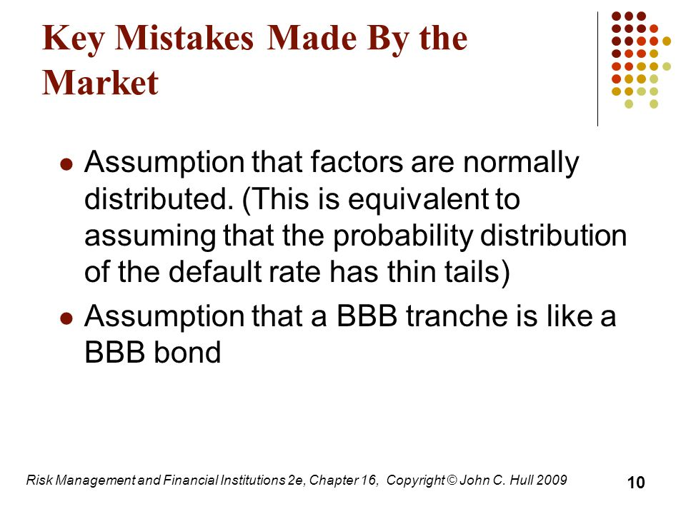 Key Mistakes Made By the Market Assumption that factors are normally distributed.