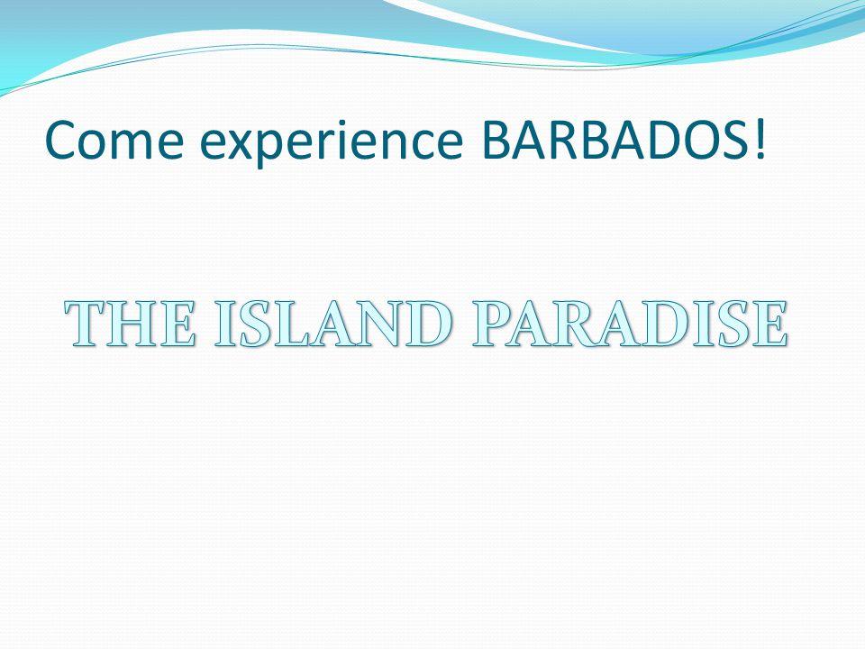 Come experience BARBADOS!