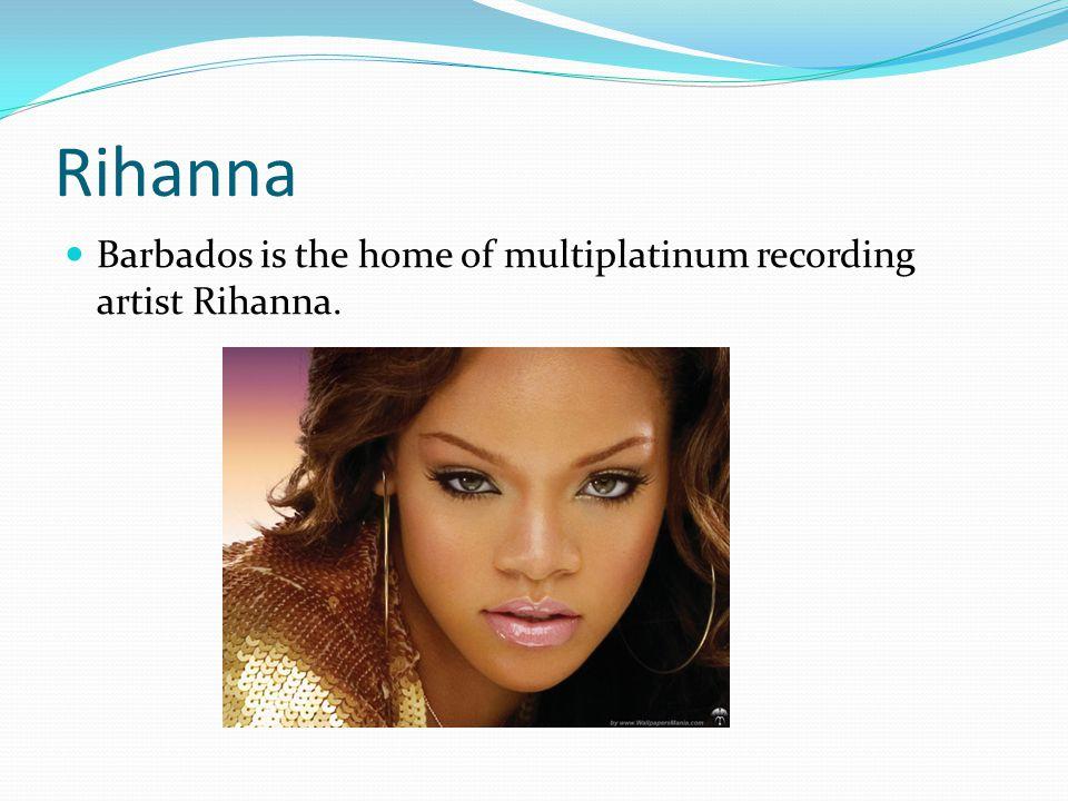 Rihanna Barbados is the home of multiplatinum recording artist Rihanna.