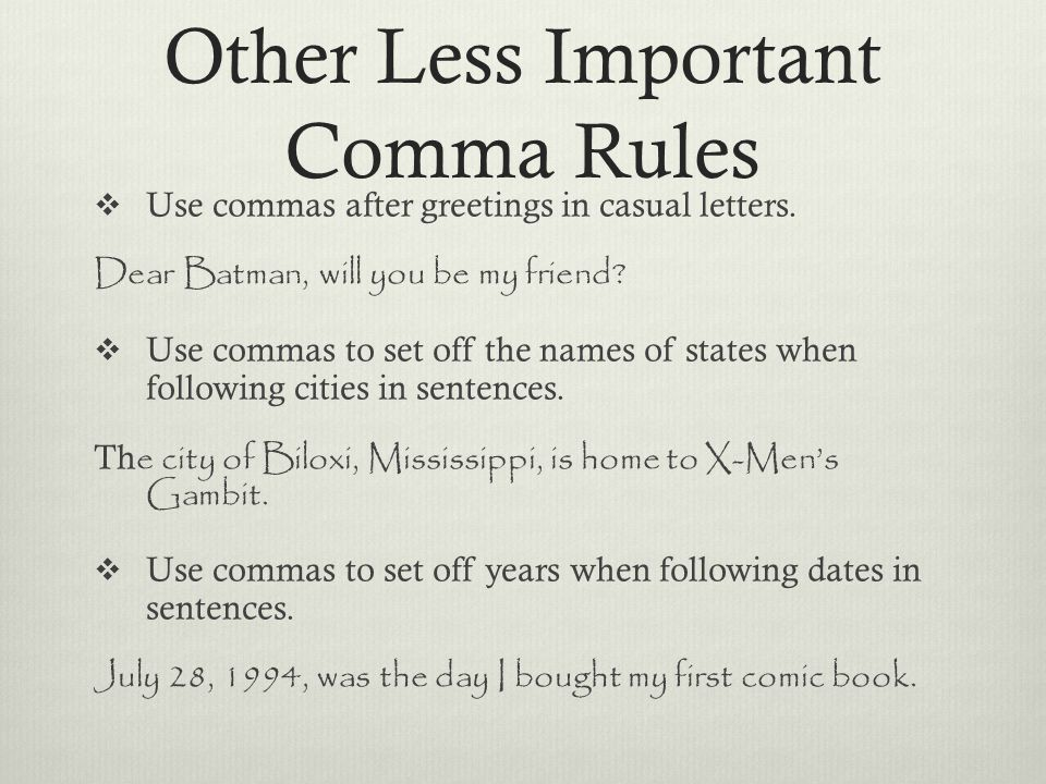 Other Less Important Comma Rules  Use commas after greetings in casual letters.