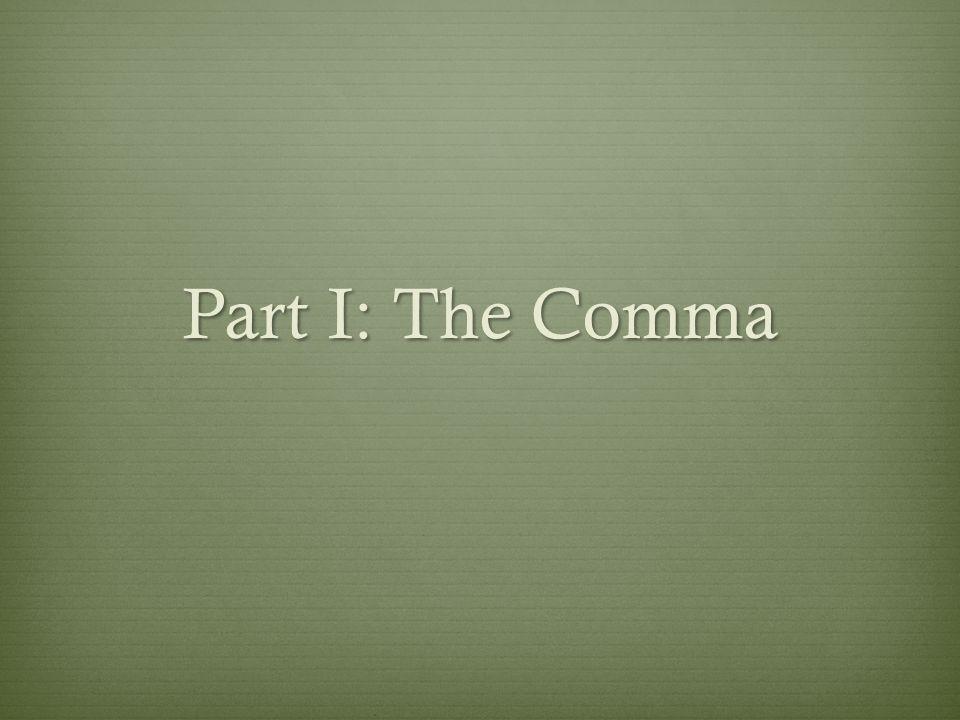 Part I: The Comma