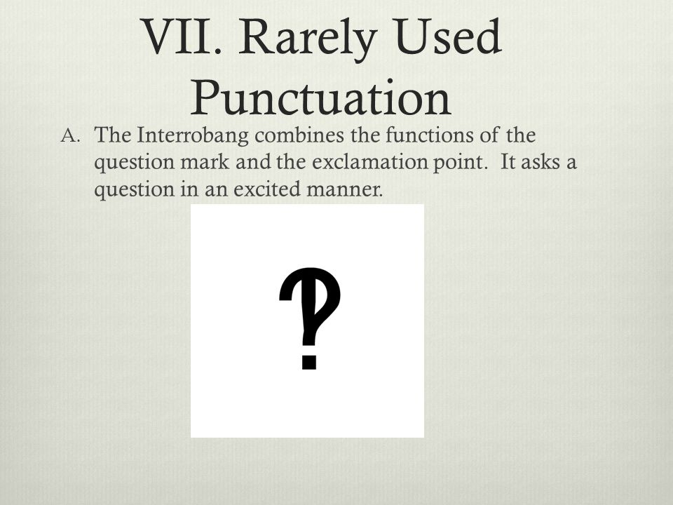 VII. Rarely Used Punctuation A.