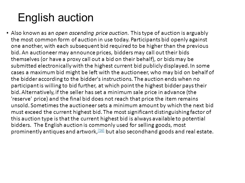 Silent auction is a variant of the English auction in which bids are written on a sheet of paper.
