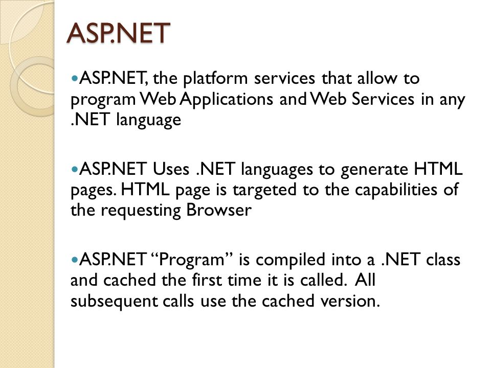 ASP.NET ASP.NET, the platform services that allow to program Web Applications and Web Services in any.NET language ASP.NET Uses.NET languages to generate HTML pages.