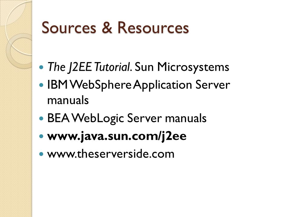 Sources & Resources The J2EE Tutorial.