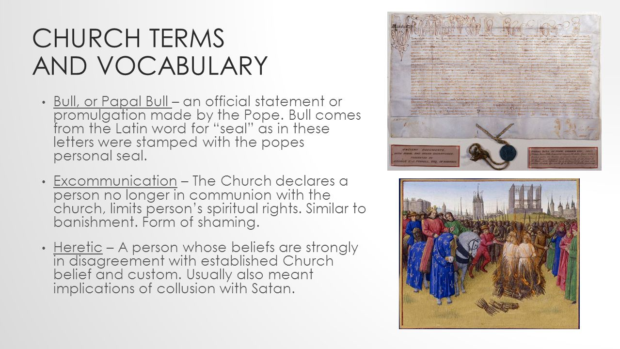 CHURCH TERMS AND VOCABULARY Bull, or Papal Bull – an official statement or promulgation made by the Pope.