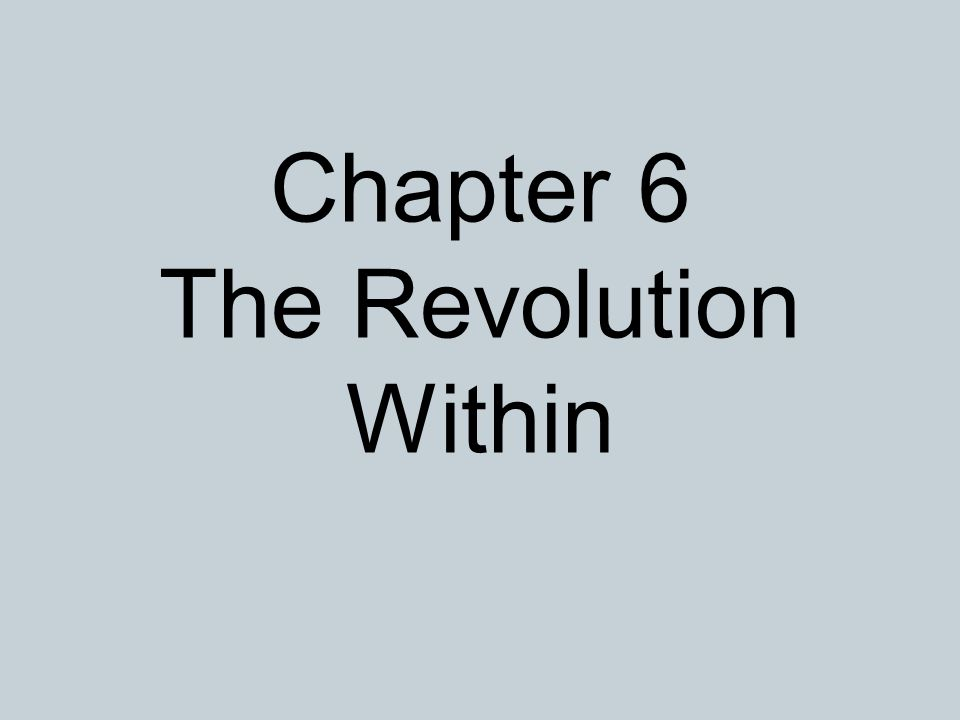 Chapter 6 The Revolution Within