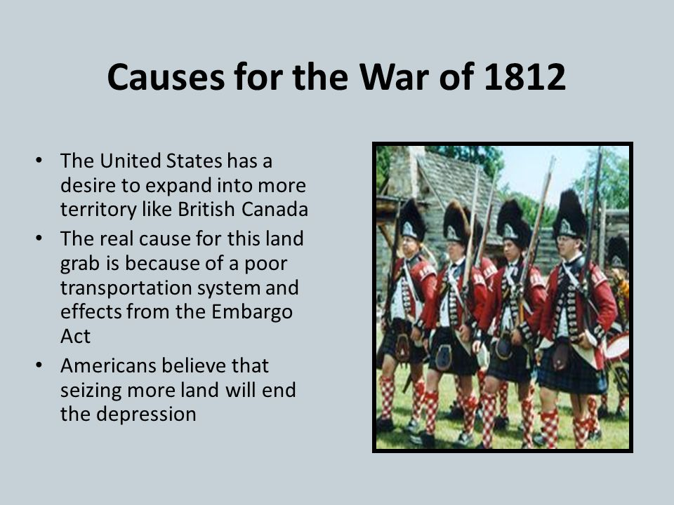 Causes for the War of 1812 The British army is supporting Native American resistance to Anglo expansion on their land.