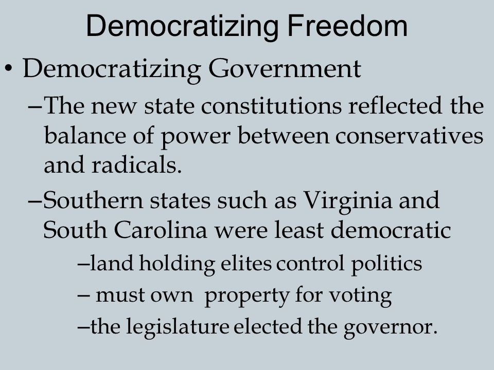 Democratizing Freedom The Right to Vote – Far more controversial were limits on voting and office-holding. – While conservatives tried to restrict the